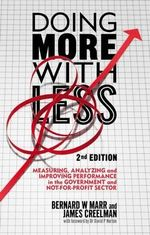 Doing More with Less : Measuring, Analyzing and Improving Performance in the Not-for-Profit and Government Sectors - James Creelman