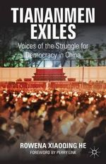 Tiananmen Exiles : Voices of the Struggle for Democracy in China - Rowena He
