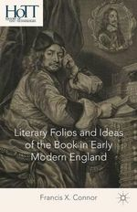 Literary Folios and Ideas of the Book in Early Modern England - Francis X. Connor