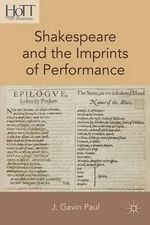 Shakespeare and the Imprints of Performance - J. Gavin Paul