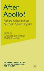After Apollo? : Richard Nixon and the American Space Program - John M. Logsdon