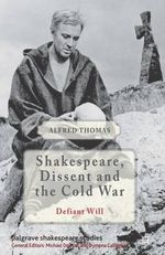 Shakespeare, Dissent and the Cold War - Alfred Thomas