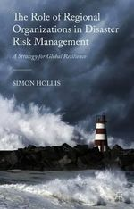 The Role of Regional Organizations in Disaster Risk Management : A Strategy for Global Resilience - Simon Hollis