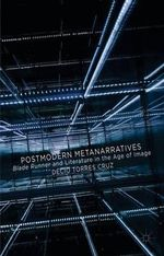 Postmodern Metanarratives : Blade Runner and Literature in the Age of Image - Decio Torres Cruz