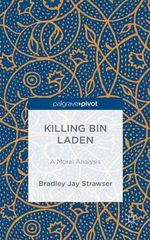 Killing Bin Laden : An Ethical Analysis - Bradley Jay Strawser