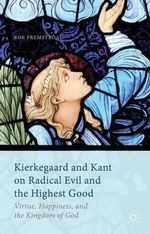 Kierkegaard and Kant on Radical Evil and the Highest Good : Virtue, Happiness, and the Kingdom of God - Roe Fremstedal
