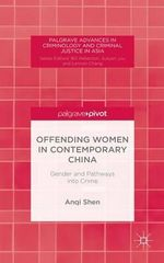 Offending Women in Contemporary China : Gender and Pathways into Crime - Anqi Shen