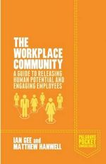 The Workplace Community : A Guide to Releasing Human Potential and Engaging Employees - Ian Gee
