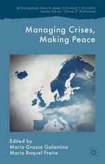 Managing Crises, Making Peace : Towards a Strategic EU Vision for Security and Defense