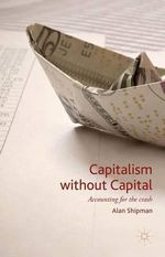 Capitalism Without Capital : Accounting for the Crash - Alan Shipman