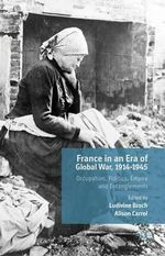 France in an Era of Global War, 1914-1945 : Occupation, Politics, Empire and Entanglements