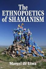 The Ethnopoetics of Shamanism - Marcel De Lima