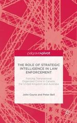 The Role of Strategic Intelligence in Law Enforcement : Policing Transnational Organized Crime in Canada, the United Kingdom and Australia - John Coyne
