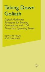 Taking Down Goliath : Digital Marketing Strategies for Beating Competitors with 100 Times Your Spending Power - Kevin Ryan