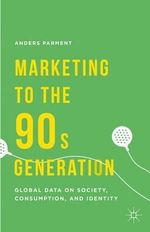 Marketing to the 90s Generation : Global Data on Society, Consumption, and Identity - Anders Parment
