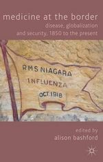Medicine at the Border : Disease, Globalization and Security, 1850 to the Present