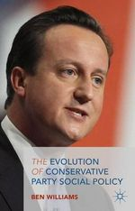 The Evolution of Conservative Party Social Policy - Ben Williams