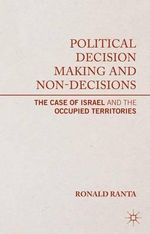 Political Decision Making and Non-Decisions : The Case of Israel and the Occupied Territories - Ronald Ranta