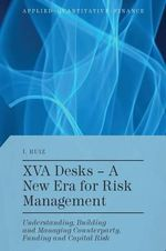 XVA Desks: a New Era for Risk Management : Understanding, Building and Managing Counterparty, Funding and Capital Risk - Ignacio Ruiz