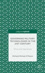 Governing Military Technologies in the 21st Century : Ethics and Operations - Richard Michael O'Meara