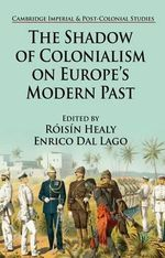The Shadow of Colonialism on Europe's Modern Past : Cambridge Imperial and Post-Colonial Studies Series