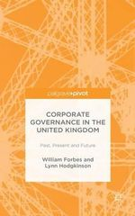 Corporate Governance in the United Kingdom : Past, Present and Future - William Forbes