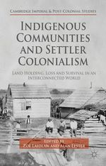 Indigenous Communities and Settler Colonialism : Land Holding, Loss and Survival in an Interconnected World