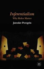 Inferentialism : Why Rules Matter - Jaroslav Peregrin