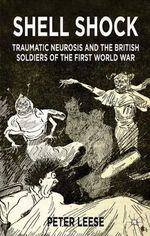 Shell Shock : Traumatic Neurosis and the British Soldiers of the First World War - Peter Leese