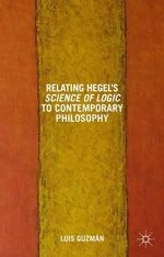 Relating Hegel's Science of Logic to Contemporary Philosophy : Themes and Resonances - Luis Guzman
