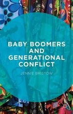 Baby Boomers and Generational Conflict - Jennie Bristow