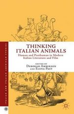 Thinking Italian Animals : Human and Posthuman in Modern Italian Literature and Film