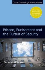 Prisons, Punishment and the Pursuit of Security - Deborah Drake