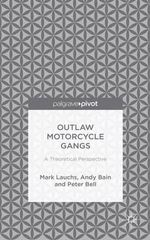 Outlaw Motorcycle Gangs : A Theoretical Perspective - Mark Lauchs