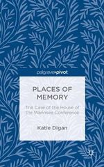 Places of Memory : The Case of the House of the Wannsee Conference - Katie Digan