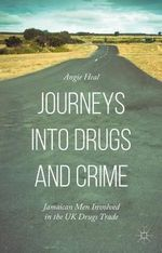 Journeys into Drugs and Crime : Jamaican Men Involved in the UK Drugs Trade - Angie Heal