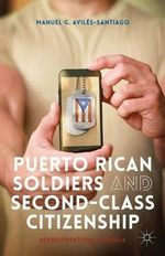 Puerto Rican Soldiers and Second-Class Citizenship : Representations in Media - Manuel G. Aviles-Santiago