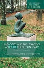 Apologies and the Legacy of Abuse of Children in 'Care' : International Perspectives
