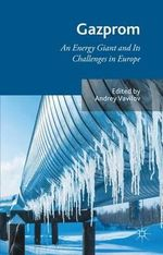 Gazprom : An Energy Giant and its Challenges in Europe