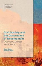 Civil Society and the Governance of Development : Opposing Global Institutions - Anders Uhlin