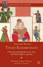Titled Elizabethans : A Directory of Elizabethan Court, State, and Church Officers, 1558-1603 - Arthur Kinney