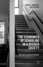 The Economics of Schooling in a Divided Society : The Case for Shared Education - Vani K. Borooah