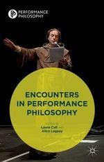 Encounters in Performance Philosophy : Theatre, Performativity and the Practice of Theory