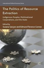 The Politics of Resource Extraction : Indigenous Peoples, Multinational Corporations and the State
