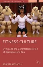 Fitness Culture : Gyms and the Commercialisation of Discipline and Fun - Roberta Sassatelli