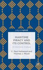 Maritime Piracy and its Control : An Economic Analysis - C. Paul Hallwood