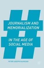 Journalism and Memorialization in the Age of Social Media - Peter Joseph Gloviczki