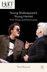 Young Shakespeare's Young Hamlet : Print, Piracy, and Performance - Terri Bourus