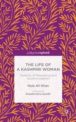 The Life of a Kashmiri Woman : Dialectic of Resistance and Accommodation - Nyla Ali Khan