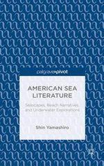 American Sea Literature : Seascapes, Beach Narratives, and Underwater Explorations - Shin Yamashiro